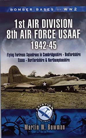 Bomber Bases of World War 2, Airfields of 1st Air Division (USAAF): Cambridgeshire, Northamptonshire, Bedfordshire (Aviation Heritage Trail Series) by Martin Bowman (15-Feb-2007) Paperback