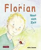 Florian lässt sich Zeit: Eine Geschichte zum Down-Syndrom (Trisomie 21)
