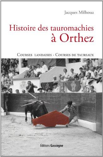 Histoire des tauromachies à Orthez par Jacques Milhoua