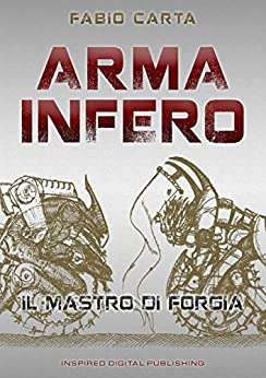 Arma Infero: Il Mastro di Forgia di [Carta, Fabio]