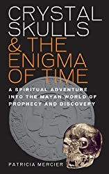 Crystal Skulls and the Enigma of Time by Patricia Mercier (2011-08-04)