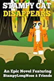 Stampy Cat Disappears: An Epic Novel Featuring StampyLongNose& Friends