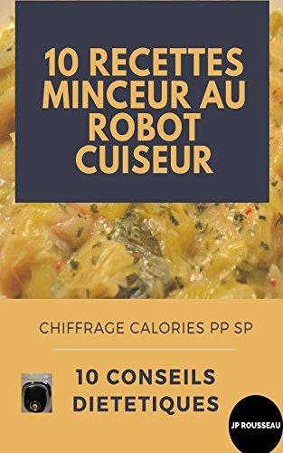 Descargar Libro 10 recettes minceur au robot cuiseur et conseils diététiques: chiffrage calories SP et PP de JEAN PHILIPPE ROUSSEAU