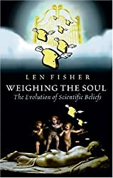 Weighing the Soul by Len Fisher (2004-10-28)