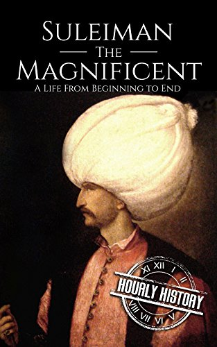 Suleiman the Magnificent: A Life From Beginning to End (English Edition) por Hourly History