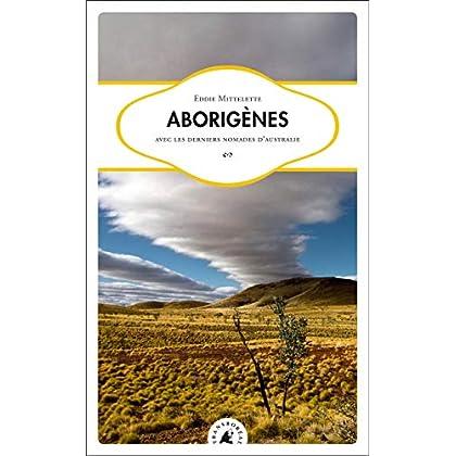 Aborigènes : Avec les derniers nomades d'Australie