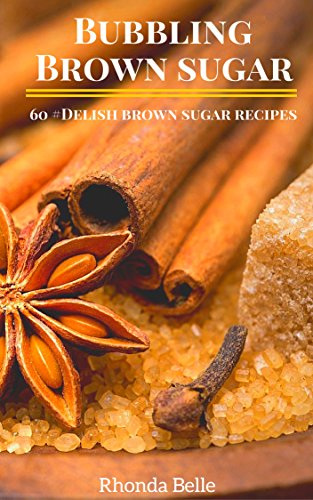 Bubbling Brown Sugar: 60 #Delish Brown Sugar Recipes (60 Super Recipes Book 26) (English Edition) (Brown Bubbling Sugar)