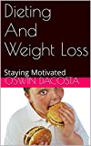 Dieting And Weight Loss: Staying Motivated (The science of dieting Book 1)
