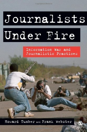 Journalists Under Fire: Information War and Journalistic Practices by Howard Tumber (2006-05-09)