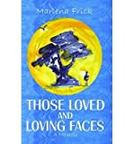 [(Those Loved and Loving Faces)] [ By (author) Marlena Frick ] [March, 2013]