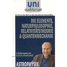 Die Elemente, Naturphilosophie, Relativitätstheorie & Quantenmechanik: 4 Vorlesungen von Prof. Dr. Harald Lesch (uni auditorium - Taschenbuch)
