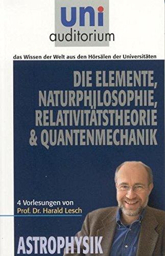 Die Elemente, Naturphilosophie, Relativitätstheorie & Quantenmechanik: 4 Vorlesungen von Prof. Dr. Harald...