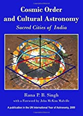 Cosmic Order and Cultural Astronomy: Sacred Cities of India (Planet Earth & Cultural Understanding)