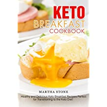 Keto Breakfast Cookbook: Healthy and Delicious Keto Breakfast Recipes Perfect for Transitioning to the Keto Diet!