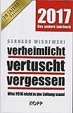 2017. Das andere Jahrbuch. Verheimlicht, vertuscht, vergessen. Was 2016 nicht in der Zeitung stand (Verheimlicht, vertuscht, vergessen Bd. 2017)
