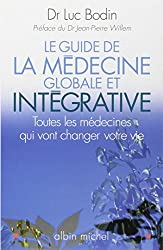 Le guide de la médecine globale et intégrative : Toutes les médecines qui vont changer votre vie