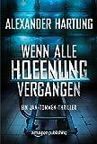 Wenn alle Hoffnung vergangen (Ein Jan-Tommen-Thriller 3) von Alexander Hartung
