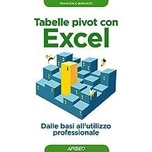 Tabelle pivot con Excel: Dalle basi all'utilizzo professionale (Lavorare con Excel Vol. 3)