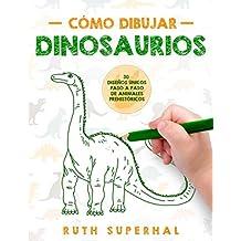 Cómo dibujar dinosaurios: 30 Diseños Únicos Paso a Paso de Animales Prehistóricos