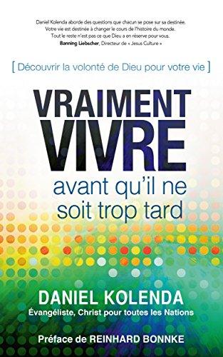 Vraiment vivre avant qu'il ne soit trop tard: Découvrir la volonté de Dieu pour votre vie (French Edition)