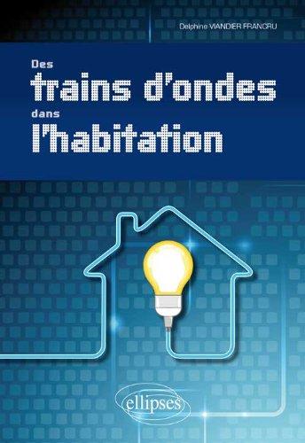 Des Trains d'Ondes Dans l'Habitation