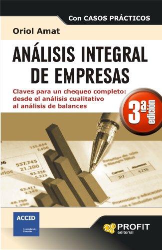 ANALISIS INTEGRAL DE EMPRESAS 3ª EDICIÓN: Claves para un chequeo completo: desde el análisis cualitativo al análisis de balances por Oriol Amat Salas