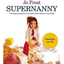 Supernanny: Consejos Practicos y Sensatos Para Educar A Tus Hijos