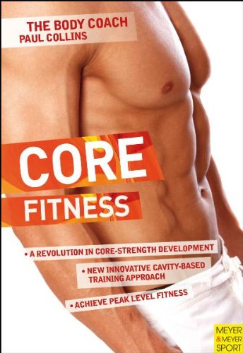 Core Fitness: Ultimate Guide to Achieving Peak Level Fitness with Australia's Body Coach (The Body Coach) por Paul Collins