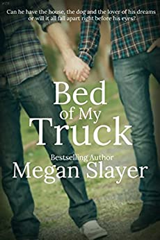 Bed of My Truck (Contemporary M/M Erotic Romance) by [Slayer, Megan]