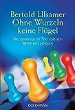 Ohne Wurzeln keine Flügel. Die systemische Therapie von Bert Hellinger.