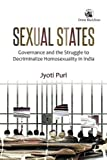 Sexual States: Governance and the Struggle to Decriminalize Homosexuality in India
