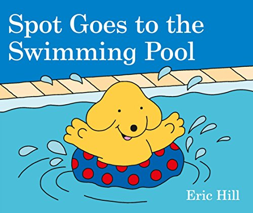 Spot Goes to the Swimming Pool por Eric Hill