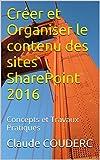 Telecharger Livres Creer et Organiser le contenu des sites SharePoint 2016 Concepts et Travaux Pratiques (PDF,EPUB,MOBI) gratuits en Francaise