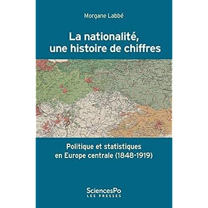 La nationalité, une histoire de chiffres: Politique et statistiques en Europe centrale (1848-1919) (Domaine Histoire)