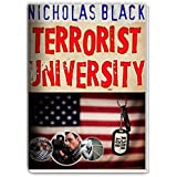Terrorist University: Understanding Terrorism, ISIS, Al Qaeda, Terrorist Attacks and the Mindset of the Insurgent from the Inside of a Terror Cell! (New Releases by Nicholas Black) (English Edition)
