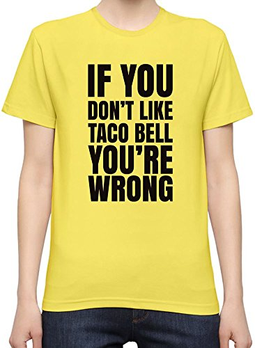 if-you-dont-like-taco-bell-youre-wrong-slogan-camiseta-mujeres-xx-large