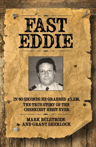 Fast Eddie: In 60 seconds he grabbed ??1.2M. This is the true story of the cheekiest heist ever. by Mark Bulstrode (2014-01-06)