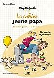 le cahier Jeune papa - Tout pour être un papa au top