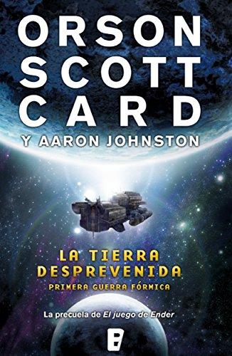 La tierra desprevenida (Primera Guerra Fórmica 1): La primera guerra fórmica (la precuela de El juego de Ender) por Orson Scott Card