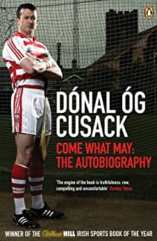 Come What May: The Autobiography by [Cusack, Dónal Óg]