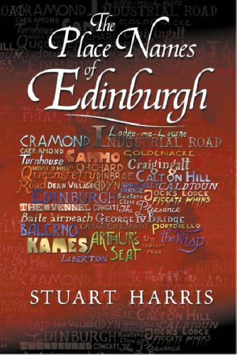 The Place Names of Edinburgh: Their Origins and History by Stuart Harris (2002-10-16)