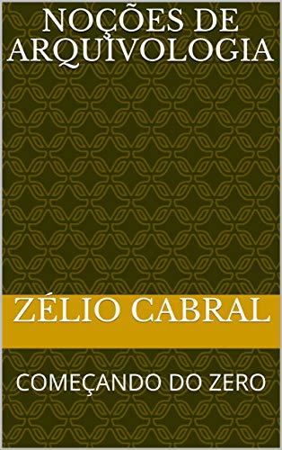 NOÇÕES DE ARQUIVOLOGIA: COMEÇANDO DO ZERO (Portuguese Edition)