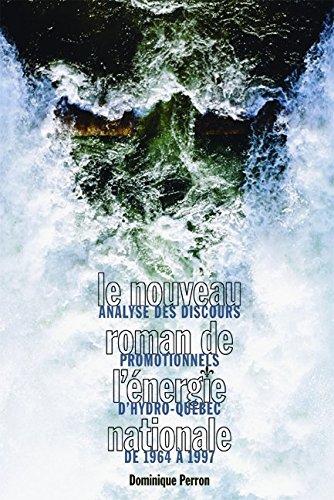 Nouveau Roman De L'engergie Nationale: Analyse Des Discours Promotionnels D'hydro-quebec De 1964 a 1997
