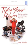 tidy your room getting your kids to do the things they hate by jane bidder 2006 07 17
