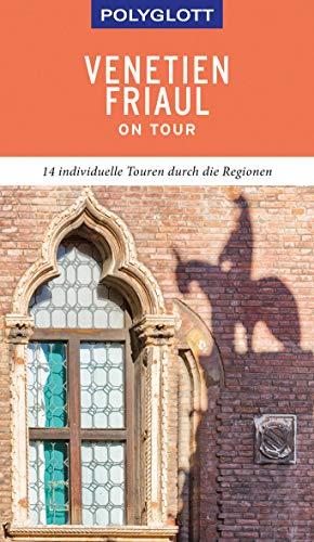 POLYGLOTT on tour Reiseführer Venetien/Friaul: Individuelle Touren durch die Region