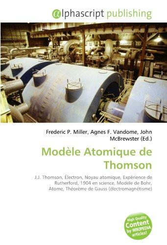 Modèle Atomique de Thomson: J.J. Thomson, Électron, Noyau atomique, Expérience de Rutherford, 1904 en science, Modèle de Bohr, Atome, Théorème de Gauss (électromagnétisme)