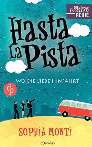 hasta-la-pista-wo-die-liebe-hinfahrt-chick-lit-liebe-die-starke-frauen-reihe