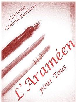 La Calligraphie Araméenne pour tous -  DECOUVREZ LA LANGUE DE JESUS CHRIST par [Barbieri, Catalina Cadena]
