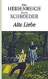 Alte Liebe: Roman - Elke Heidenreich, Bernd Schroeder