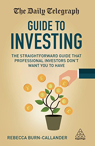 The Daily Telegraph Guide to Investing: The Straightforward Guide That Professional Investors Don't Want You to Have